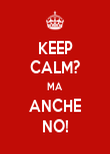 KEEP CALM? MA ANCHE NO! - Personalised Poster large