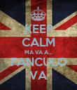 KEEP CALM MA VA A... FANCULO VA - Personalised Poster large