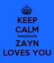 KEEP CALM MADISON ZAYN LOVES YOU - Personalised Poster large
