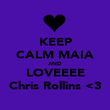 KEEP CALM MAIA AND LOVEEEE Chris Rollins <3 - Personalised Poster large