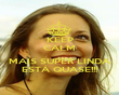 KEEP CALM   MAIS SUPER LINDA ESTÁ QUASE!!! - Personalised Poster large