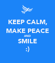 KEEP CALM, MAKE PEACE AND SMILE :) - Personalised Poster large