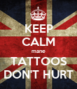 KEEP CALM mane TATTOOS DON'T HURT - Personalised Poster large
