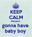 KEEP CALM Mariam's  gonna have  baby boy  - Personalised Poster large