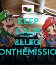 KEEP CALM MARIO &LUIGI RONTHEMISSION - Personalised Poster large