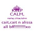 KEEP CALM, marley,chloe,kalinn cait,cait n alissa all bff!!!!!!!!!xo - Personalised Poster large