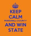 KEEP CALM MARSHALL COUNTY AND WIN STATE - Personalised Poster large