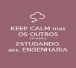 KEEP CALM mas OS OUTROS ESTARÃO  ESTUDANDO. ass: ENGENHARIA - Personalised Poster large