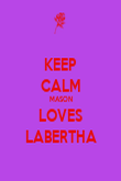 KEEP CALM MASON LOVES LABERTHA - Personalised Poster large