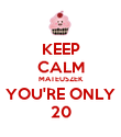 KEEP CALM MATEUSZEK YOU'RE ONLY 20 - Personalised Poster large