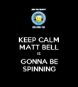 KEEP CALM MATT BELL IS GONNA BE SPINNING - Personalised Poster large