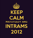 KEEP CALM MATUTULOY ANG INTRAMS 2012 - Personalised Poster large