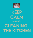 KEEP CALM MAYA'S CLEANING   THE KITCHEN - Personalised Poster large