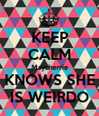 KEEP CALM Maycherrie KNOWS SHE IS WEIRDO - Personalised Poster large