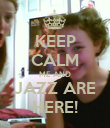 KEEP CALM ME AND JAZZ ARE HERE! - Personalised Poster large
