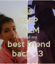 KEEP CALM me and my   best friend back <3 - Personalised Poster large