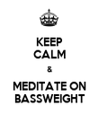 KEEP CALM & MEDITATE ON BASSWEIGHT - Personalised Poster large
