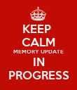 KEEP  CALM MEMORY UPDATE IN PROGRESS - Personalised Poster large