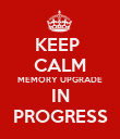 KEEP  CALM MEMORY UPGRADE IN PROGRESS - Personalised Poster large