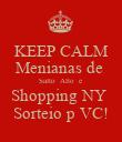 KEEP CALM Menianas de  Salto  Alto  e  Shopping NY  Sorteio p VC! - Personalised Poster large