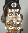 KEEP CALM Mercatto 15 Hrs DJ Tom e Amigos - Personalised Poster large