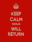 KEEP CALM MERLIN WILL RETURN - Personalised Poster large