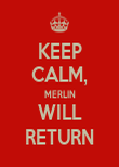 KEEP CALM, MERLIN WILL RETURN - Personalised Poster large