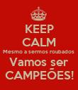 KEEP CALM Mesmo a sermos roubados  Vamos ser CAMPEÕES! - Personalised Poster large