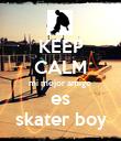 KEEP CALM mi mejor amigo  es skater boy - Personalised Poster large