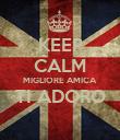 KEEP CALM MIGLIORE AMICA TI ADORO  - Personalised Poster large