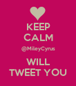 KEEP CALM @MileyCyrus WILL TWEET YOU - Personalised Poster large