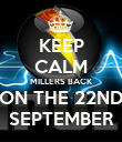 KEEP CALM MILLERS BACK ON THE 22ND SEPTEMBER - Personalised Poster large