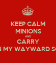 KEEP CALM MINIONS AND CARRY ON MY WAYWARD SON - Personalised Poster large