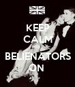 KEEP CALM MIS   BELIENATORS ON  - Personalised Poster large