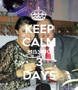 KEEP CALM MISSING 3 DAYS - Personalised Poster large