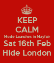 KEEP CALM Mode Launches in Mayfair Sat 16th Feb Hide London - Personalised Poster large
