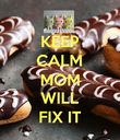 KEEP CALM MOM WILL FIX IT - Personalised Poster large