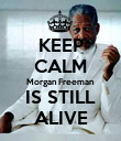 KEEP CALM Morgan Freeman IS STILL ALIVE - Personalised Poster large
