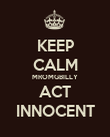 KEEP CALM MROMGBILLY  ACT   INNOCENT  - Personalised Poster large