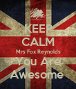 KEEP CALM Mrs Fox Reynolds You Are Awesome  - Personalised Poster large