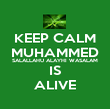 KEEP CALM MUHAMMED SALALLAHU ALAYHI WASALAM IS ALIVE - Personalised Poster large