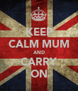 KEEP CALM MUM AND CARRY ON - Personalised Poster large