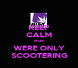 KEEP CALM MUM WERE ONLY SCOOTERING - Personalised Poster large