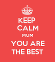 KEEP  CALM MUM YOU ARE THE BEST - Personalised Poster large