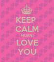 KEEP  CALM MURNI LOVE YOU - Personalised Poster large