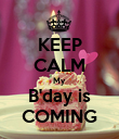 KEEP CALM My  B'day is COMING - Personalised Poster large