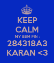 KEEP CALM MY BBM PIN : 284318A3 KARAN <3 - Personalised Poster large