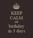 KEEP CALM MY birthday in 3 days - Personalised Poster large
