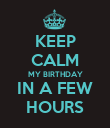 KEEP CALM MY BIRTHDAY IN A FEW HOURS - Personalised Poster large