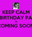KEEP CALM MY BIRTHDAY PARTY IS COMING SOON!  - Personalised Poster large